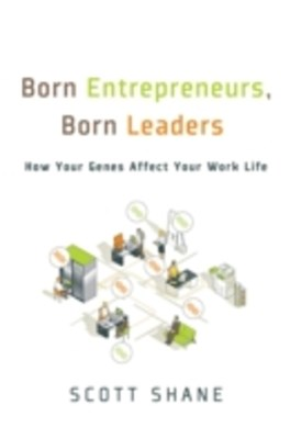 (ebook) Born Entrepreneurs, Born Leaders: How Your Genes Affect Your Work Life