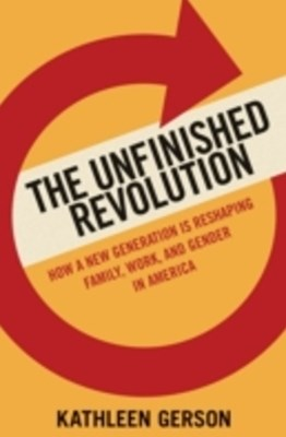 Unfinished Revolution: Coming of Age in a New Era of Gender, Work, and Family