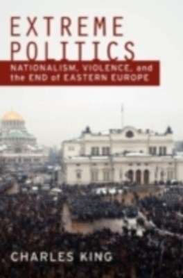 (ebook) Extreme Politics: Nationalism, Violence, and the End of Eastern Europe