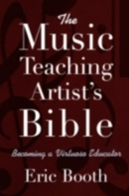 Music Teaching Artists Bible: Becoming a Virtuoso Educator