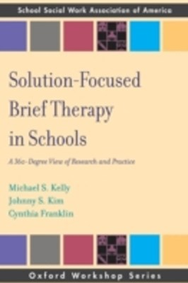 Solution Focused Brief Therapy in Schools: A 360 Degree View of Research and Practice
