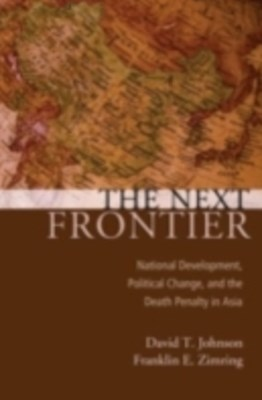 Next Frontier: National Development, Political Change, and the Death Penalty in Asia