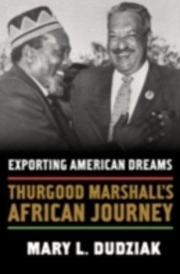 Exporting American Dreams: Thurgood Marshalls African Journey