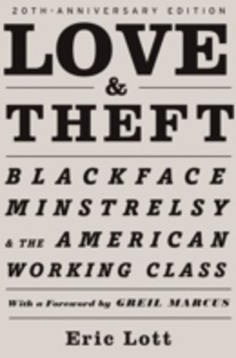 Love & Theft: Blackface Minstrelsy and the American Working Class