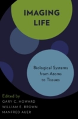 Imaging Life: Biological Systems from Atoms to Tissues