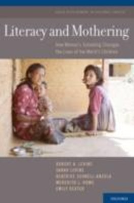 Literacy and Mothering: How Womens Schooling Changes the Lives of the Worlds Children