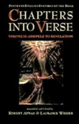 Chapters into Verse: Poetry in English Inspired by the Bible: Volume 2: Gospels to Revelation