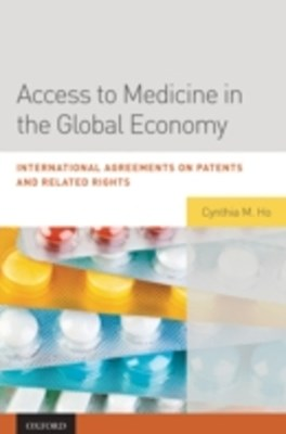 Access to Medicine in the Global Economy: International Agreements on Patents and Related Rights