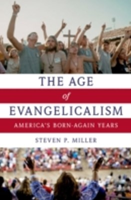 Age of Evangelicalism: Americas Born-Again Years