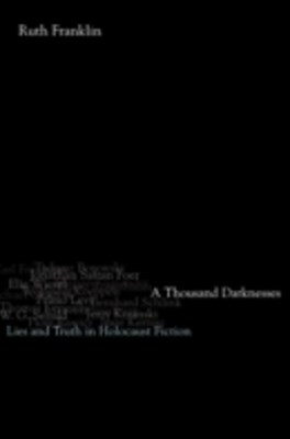 Thousand Darknesses: Lies and Truth in Holocaust Fiction
