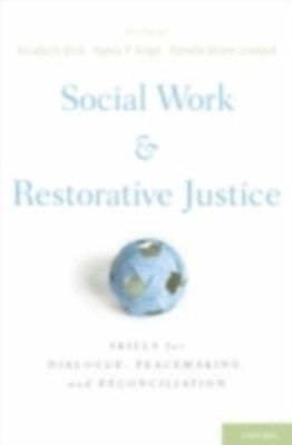 Social Work and Restorative Justice: Skills for Dialogue, Peacemaking, and Reconciliation