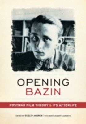 Opening Bazin: Postwar Film Theory and Its Afterlife