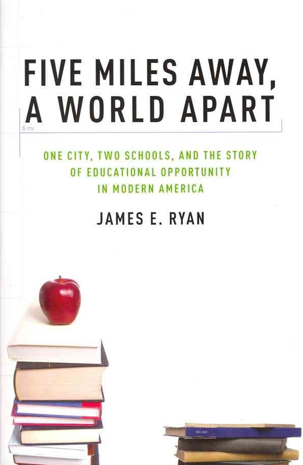 Five Miles Away, A World Apart: One City, Two Schools, and the Story of