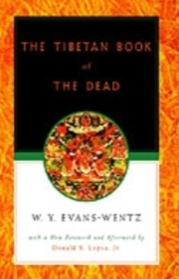 Tibetan Book of the Dead: Or The After-Death Experiences on the Bardo Plane, according to Lama Kazi Dawa-Samdups English Rendering