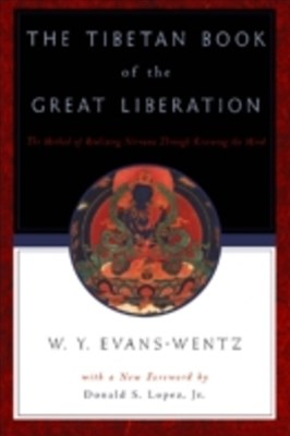Tibetan Book of the Great Liberation: Or the Method of Realizing Nirvana through Knowing the Mind