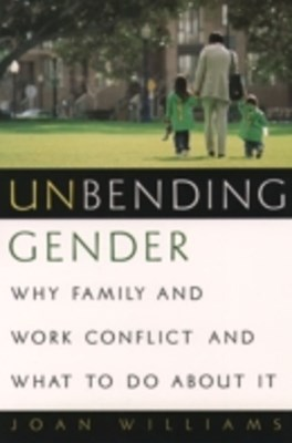 (ebook) Unbending Gender: Why Family and Work Conflict and What To Do About It