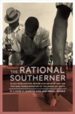 Rational Southerner: Black Mobilization, Republican Growth, and the Partisan Transformation of the American South