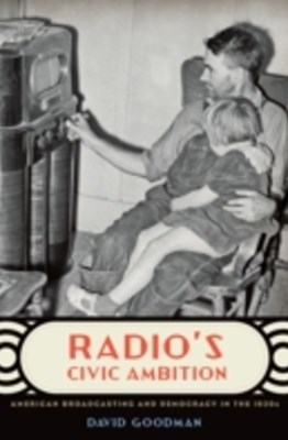 Radios Civic Ambition: American Broadcasting and Democracy in the 1930s