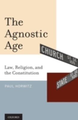 Agnostic Age: Law, Religion, and the Constitution