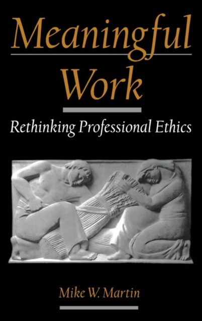 Meaningful Work: Rethinking Professional Ethics