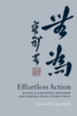 Effortless Action: Wu-wei As Conceptual Metaphor and Spiritual Ideal in Early China