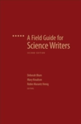 Field Guide for Science Writers: The Official Guide of the National Association of Science Writers