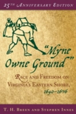 Myne Owne Ground: Race and Freedom on Virginias Eastern Shore, 1640-1676