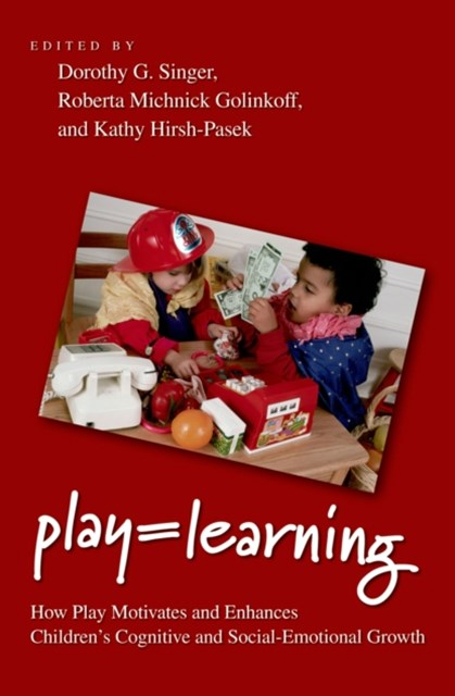 Play = Learning: How Play Motivates and Enhances Childrens Cognitive and Social-Emotional Growth