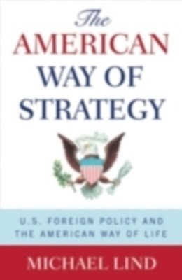 American Way of Strategy: U.S. Foreign Policy and the American Way of Life