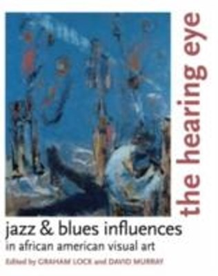 Hearing Eye: Jazz & Blues Influences in African American Visual Art
