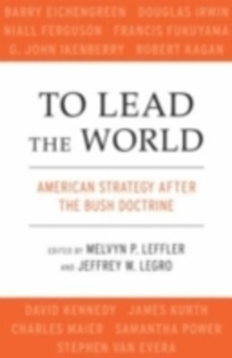 To Lead the World: American Strategy after the Bush Doctrine