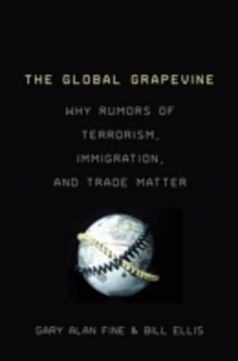 Global Grapevine: Why Rumors of Terrorism, Immigration, and Trade Matter