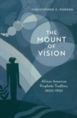 Mount of Vision: African American Prophetic Tradition, 1800-1950