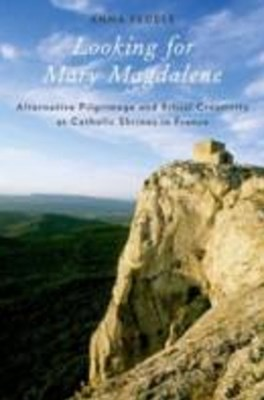 Looking for Mary Magdalene: Alternative Pilgrimage and Ritual Creativity at Catholic Shrines in Fra