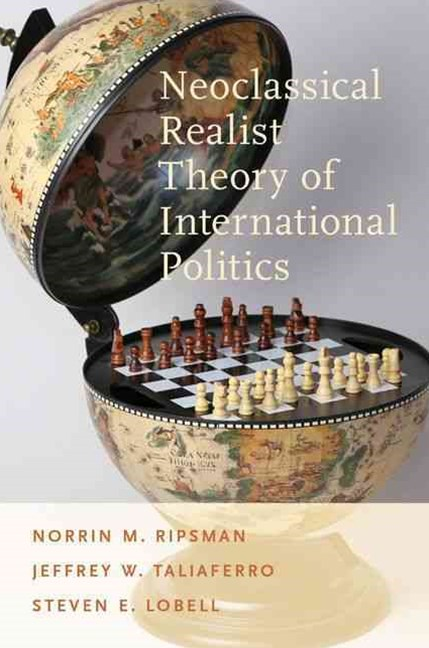 Neoclassical Realist Theory of International Politics