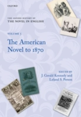 Oxford History of the Novel in English: Volume 5: The American Novel to 1870