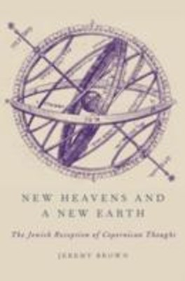 New Heavens and a New Earth: The Jewish Reception of Copernican Thought