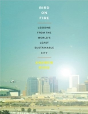 Bird on Fire: Lessons from the Worlds Least Sustainable City