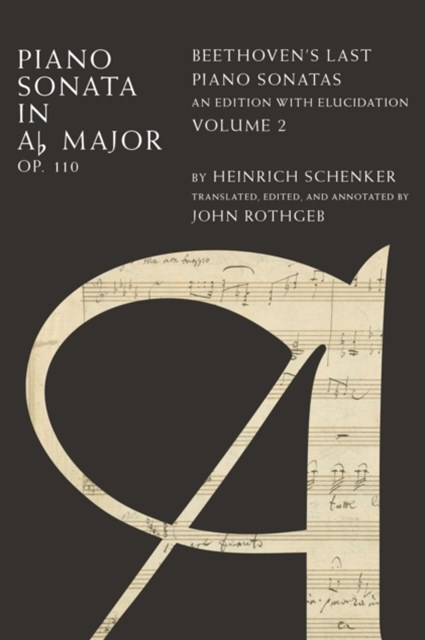 Piano Sonata in Ab, Op. 110: Beethovens Last Piano Sonatas, An Edition with Elucidation, Volume 2