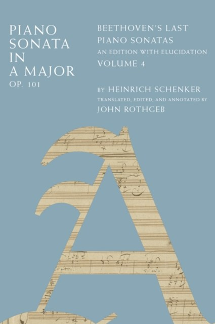 Piano Sonata in A Major, Op. 101: Beethovens Last Piano Sonatas, An Edition with Elucidation, Volume 4