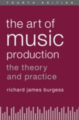 Art of Music Production: The Theory and Practice
