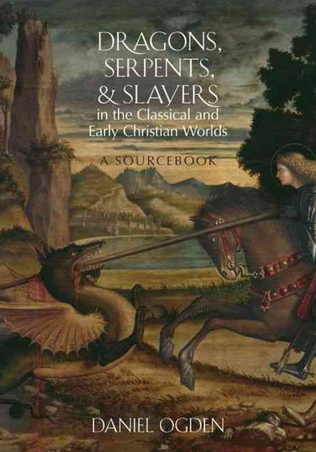 Dragons, Serpents, and Slayers in the Classical and Early Christian Worlds