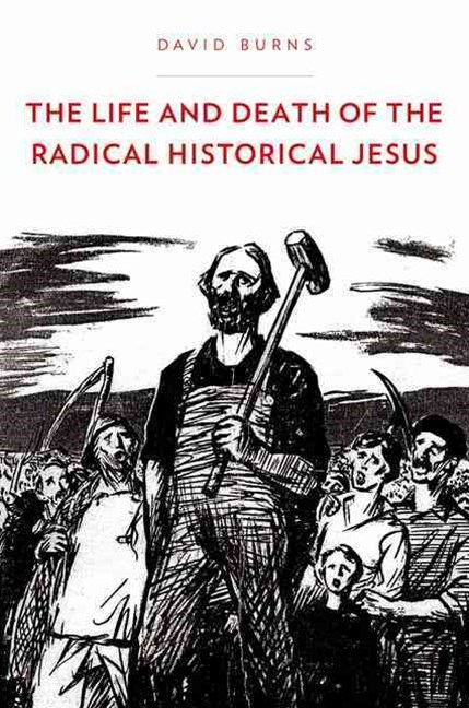 The Life and Death of the Radical Historical Jesus