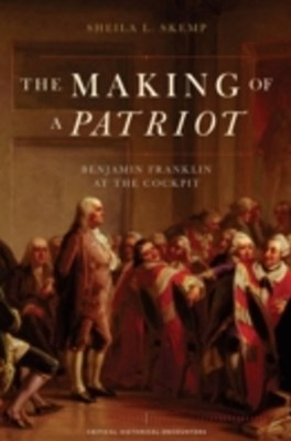 Making of a Patriot: Benjamin Franklin at the Cockpit