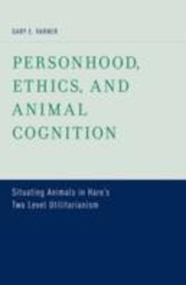 Personhood, Ethics, and Animal Cognition: Situating Animals in Hares Two Level Utilitarianism
