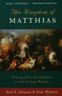 Kingdom of Matthias: A Story of Sex and Salvation in 19th-Century America