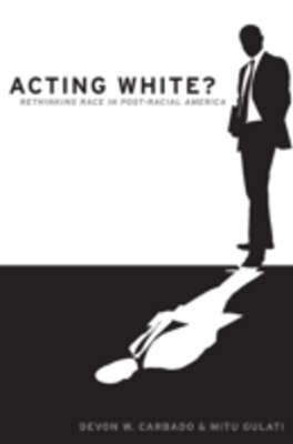 Acting White?: Rethinking Race in Post-Racial America