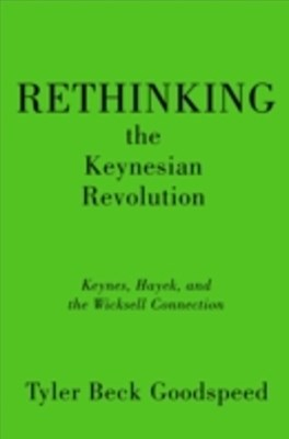 Rethinking the Keynesian Revolution: Keynes, Hayek, and the Wicksell Connection