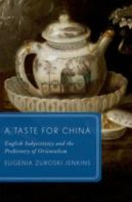 Taste for China: English Subjectivity and the Prehistory of Orientalism