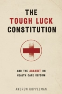 Tough Luck Constitution and the Assault on Health Care Reform